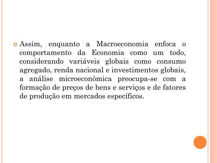 Assim, enquanto a Macroeconomia enfoca o comportamento da Economia como um todo, considerando variá...