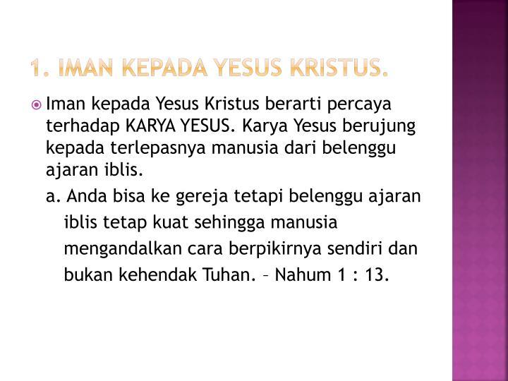 1. IMAN KEPADA YESUS KRISTUS.