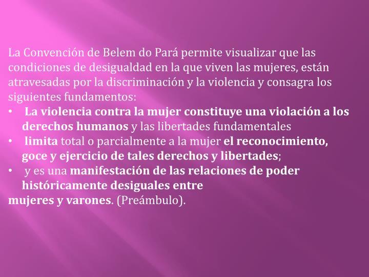 La Convención de Belem do Pará permite visualizar que las condiciones de desigualdad en
