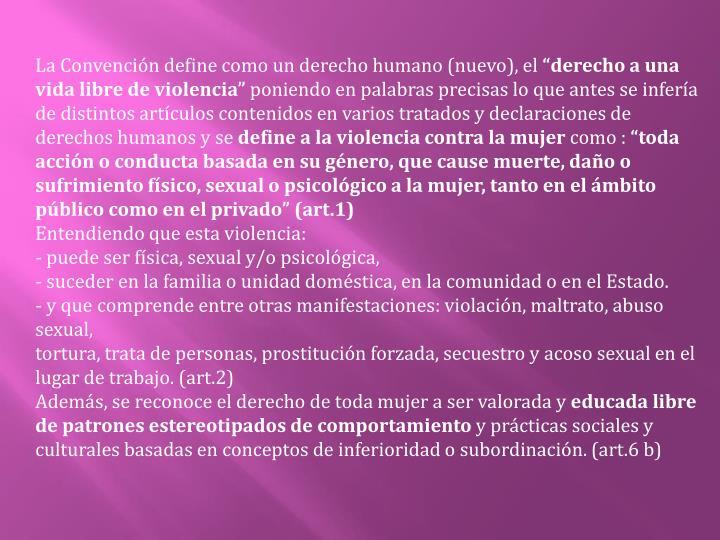 La Convención define como un derecho humano (nuevo), el