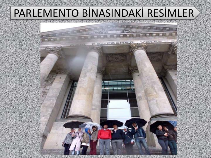 PARLEMENTO BİNASINDAKİ RESİMLER