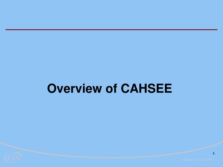 the benefits of the cahsee Cahsee the california high school exit exam (cahsee) was an exam designed to test high school students on basic skills in english and math with the adoption of the common core standards the exam was viewed as outdated and suspended with the passage of senate bill 172.