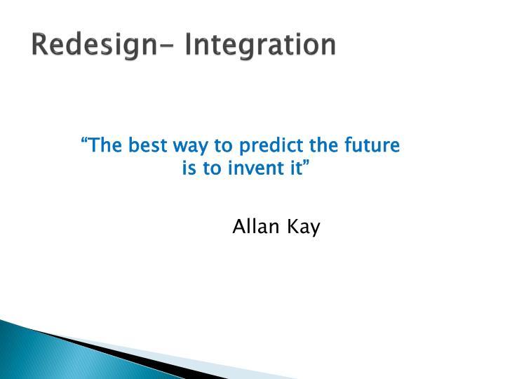 Redesign integration