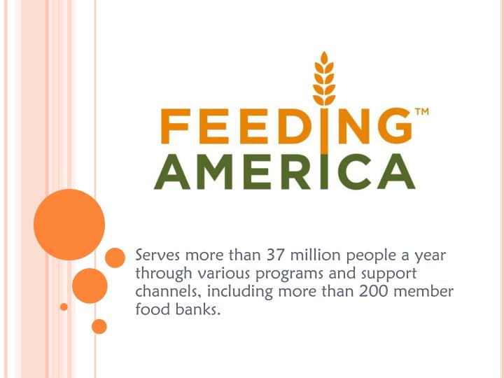 Serves more than 37 million people a year through various programs and support channels, including m...
