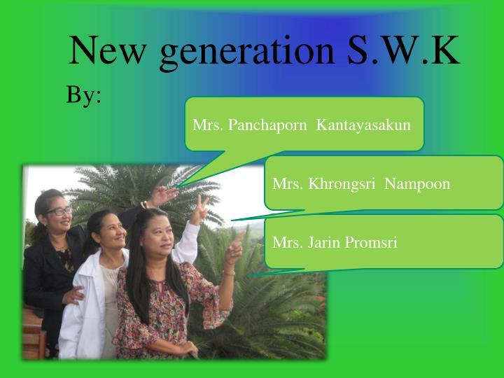 New generation s w k