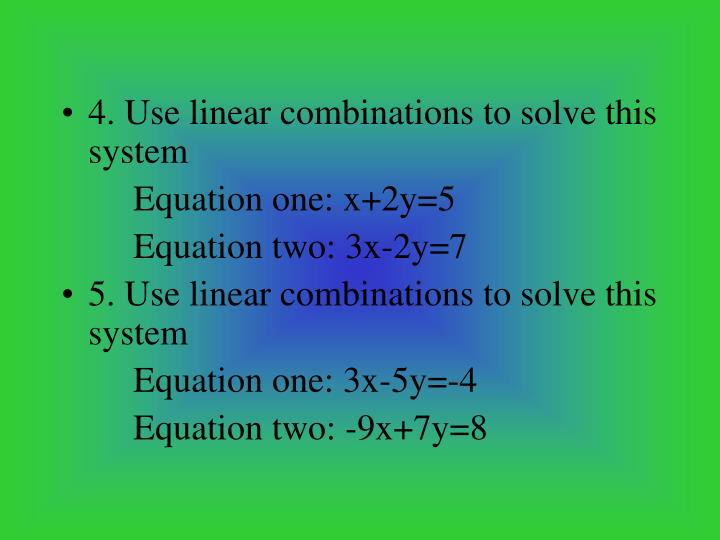 4. Use linear combinations to solve this system