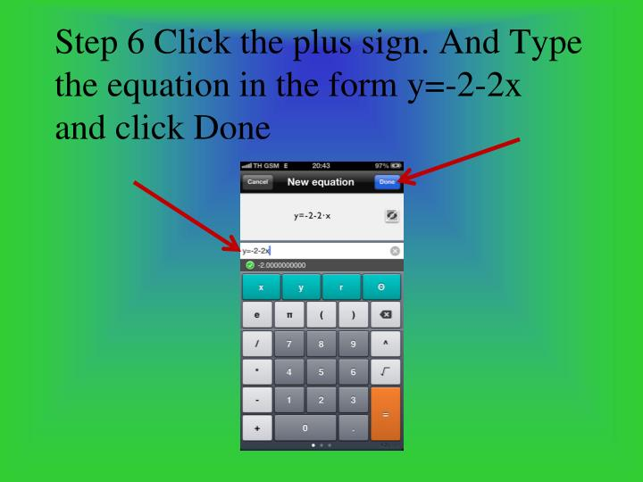 Step 6 Click the plus sign. And Type the equation in the form y=-2-2x