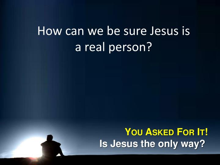 How can we be sure Jesus is