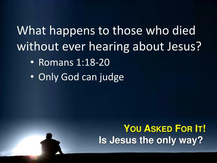 What happens to those who died without ever hearing about Jesus?