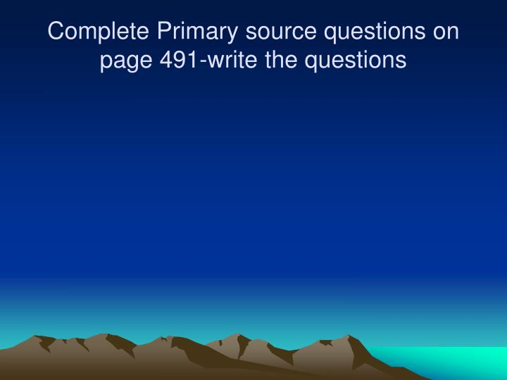 Complete Primary source questions on page 491-write the questions