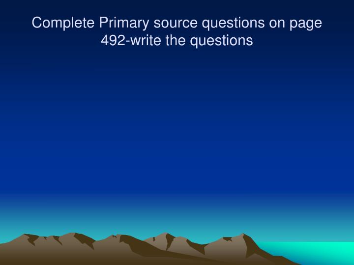 Complete Primary source questions on page 492-write the questions