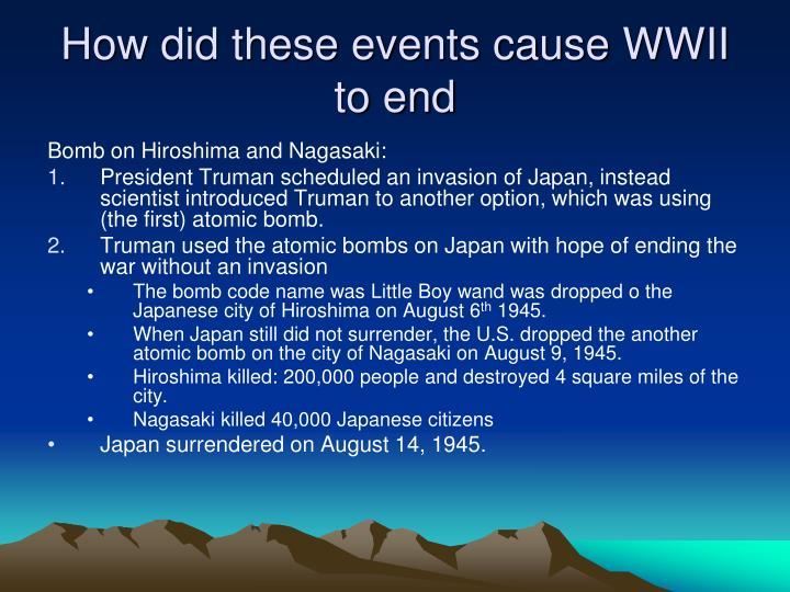 How did these events cause WWII to end