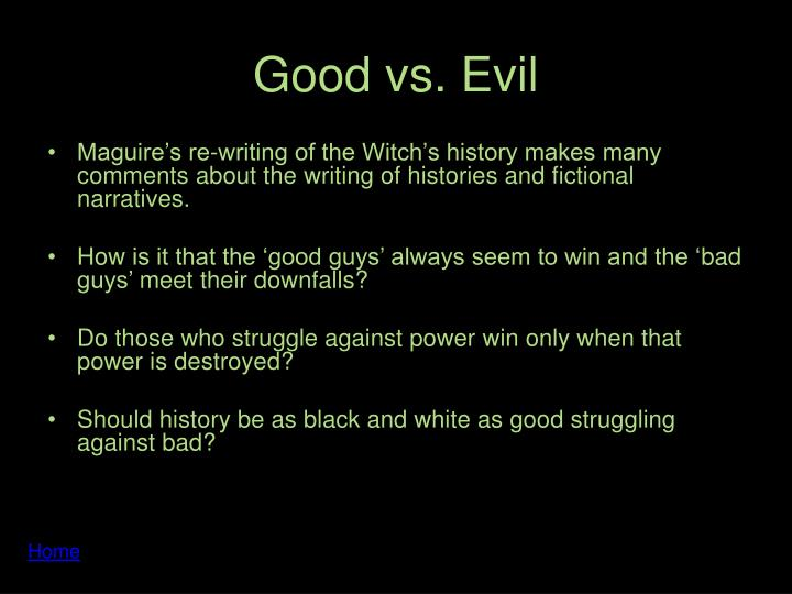 good vs evil in gregory maguires wicked essay Evil quotes from brainyquote,  some are very important choices some are not many of our choices are between good and evil the choices we make,.