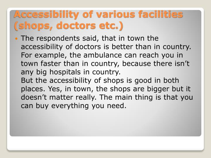 The respondents said, that in town the accessibility of doctors is better than in country.
