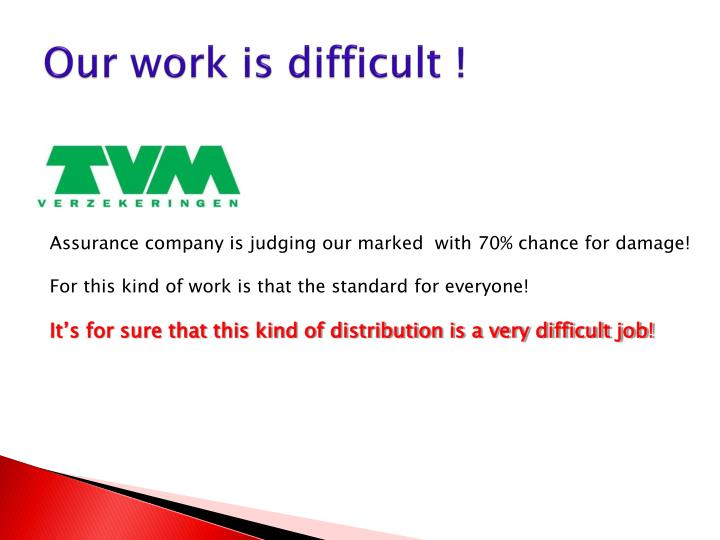 Our work is difficult !