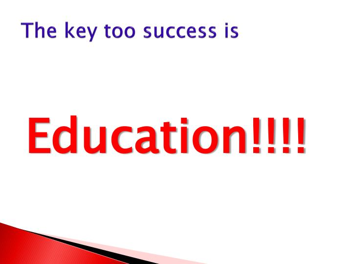 The key too success is