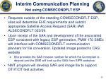 interim communication planning not using comsecondflt esp