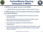 tactical mission planning subsystem t mpss