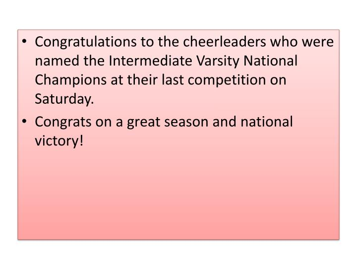 Congratulations to the cheerleaders who were named the Intermediate Varsity National Champions at their last competition on Saturday.