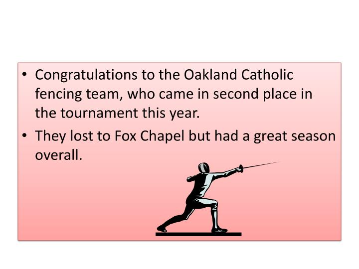 Congratulations to the Oakland Catholic fencing team, who came in second place in the tournament this year.