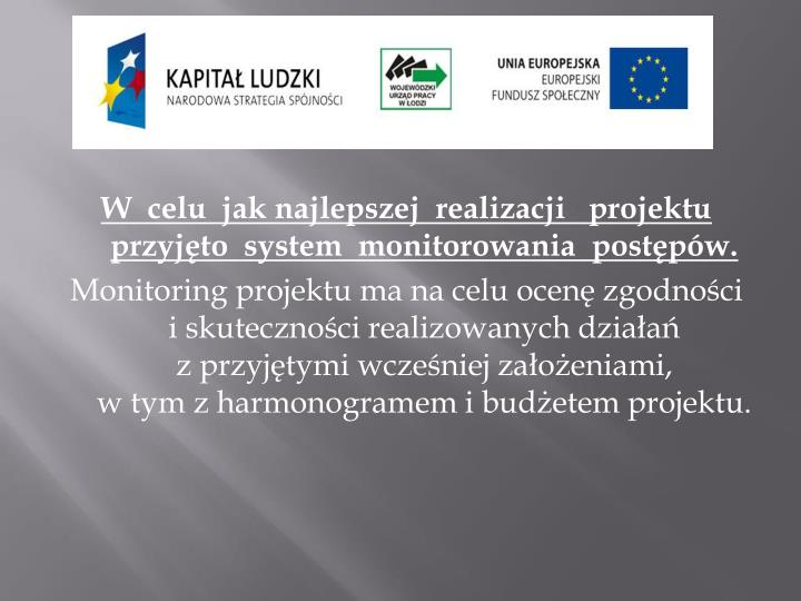 W  celu  jak najlepszej  realizacji   projektu  przyjęto  system  monitorowania  postępów.