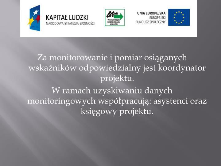 Za monitorowanie i pomiar osiąganych wskaźników odpowiedzialny jest koordynator projektu.
