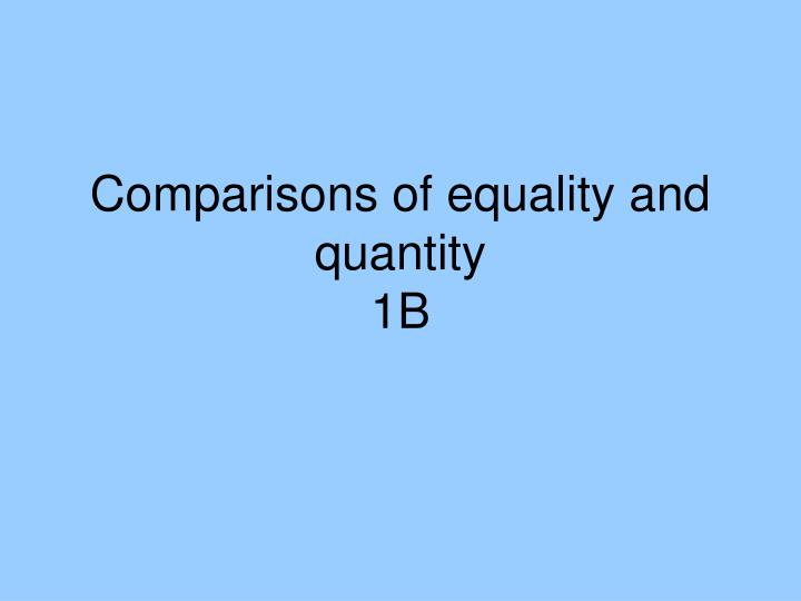 comparisons of equality and quantity 1b