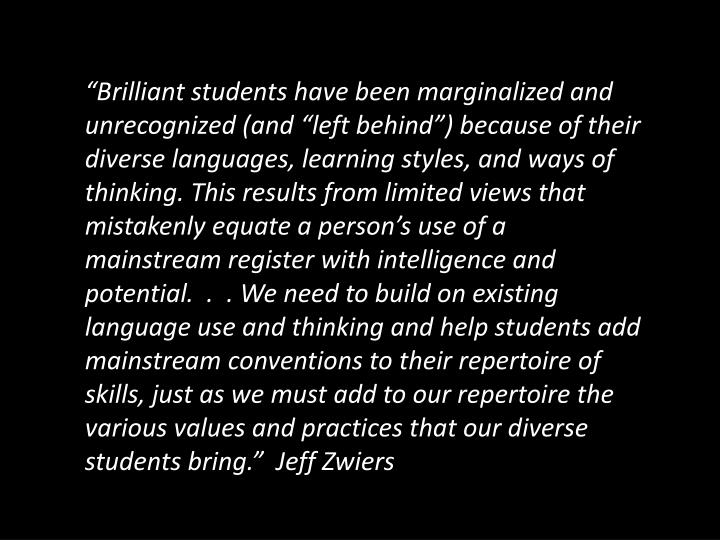 """""""Brilliant students have been marginalized and unrecognized (and """"left behind"""") because of their diverse languages, learning styles, and ways of thinking. This results from limited views that mistakenly equate a person's use of a mainstream register with intelligence and potential.  ."""