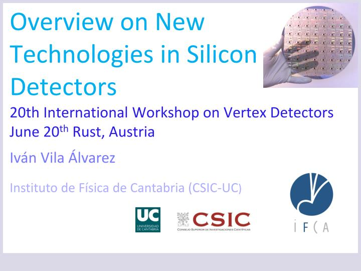 Overview on New Technologies in Silicon Detectors