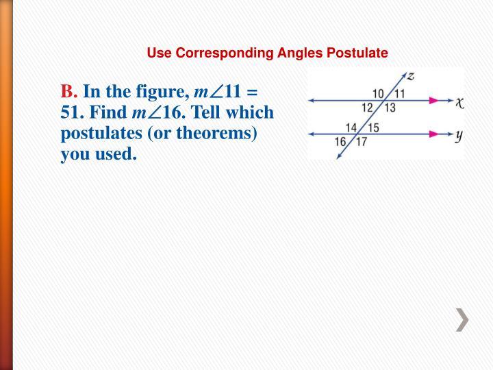 Use Corresponding Angles Postulate