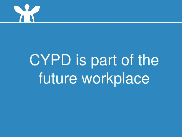 CYPD is part of the future workplace