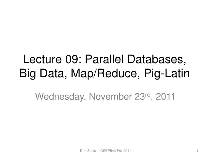 lecture 09 parallel databases big data map reduce pig latin n.