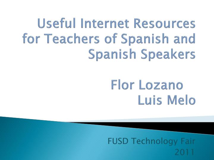 useful internet resources for teachers of spanish and spanish speakers flor lozano luis melo n.
