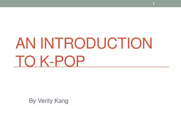 Ppt an introduction to k pop powerpoint presentation id6291362 an introduction to k pop toneelgroepblik Images