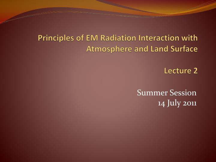 principles of em radiation interaction with atmosphere and land surface lecture 2 n.