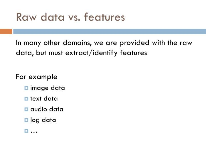 Raw data vs. features
