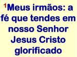 1 meus irm os a f que tendes em nosso senhor jesus cristo glorificado