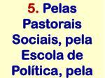 5 pelas pastorais sociais pela escola de pol tica pela
