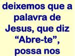 deixemos que a palavra de jesus que diz abre te possa nos