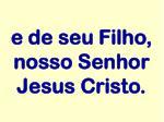 e de seu filho nosso senhor jesus cristo
