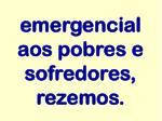 emergencial aos pobres e sofredores rezemos