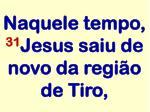 naquele tempo 31 jesus saiu de novo da regi o de tiro