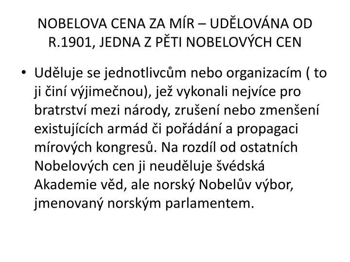 NOBELOVA CENA ZA MÍR – UDĚLOVÁNA OD R.1901, JEDNA Z PĚTI NOBELOVÝCH CEN