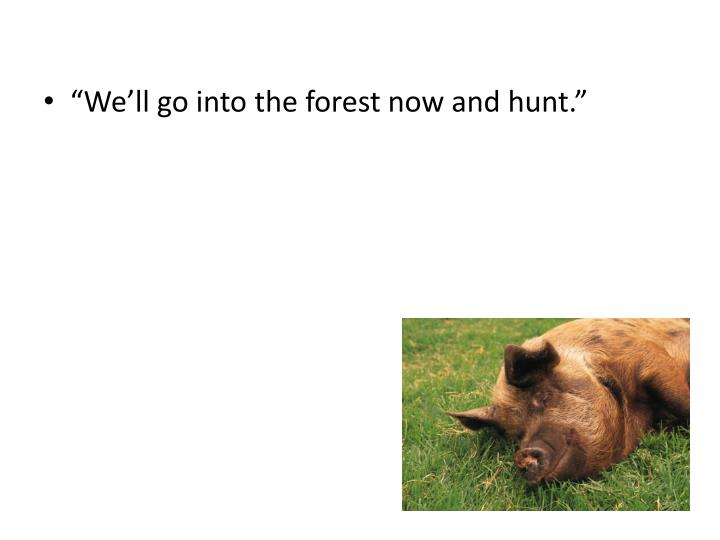 """""""We'll go into the forest now and hunt."""""""