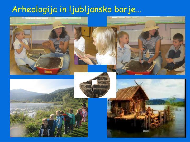 Arheologija in ljubljansko barje…