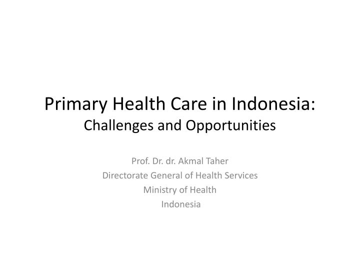 Primary health care in indonesia challenges and opportunities