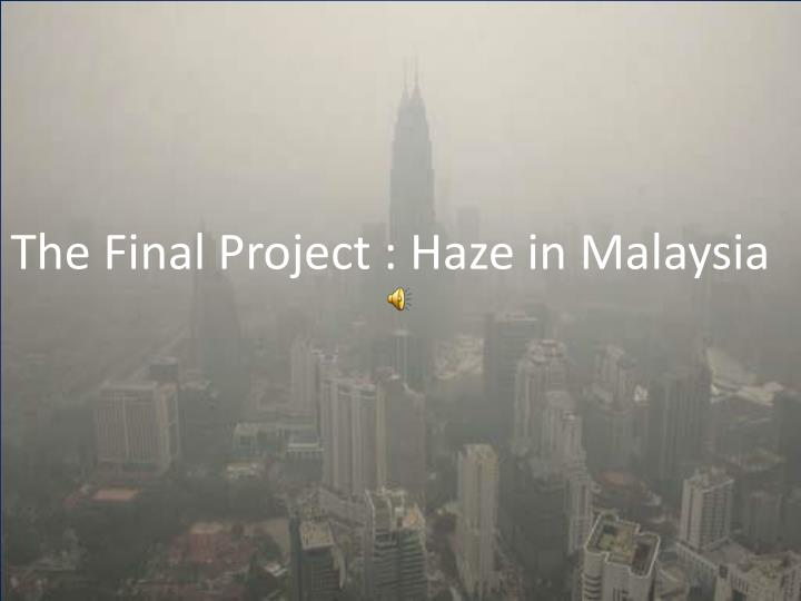 the final project haze in malaysia n.