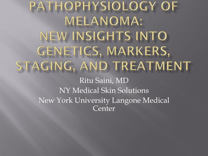 pathophysiology of melanoma new insights into genetics markers staging and treatment n.