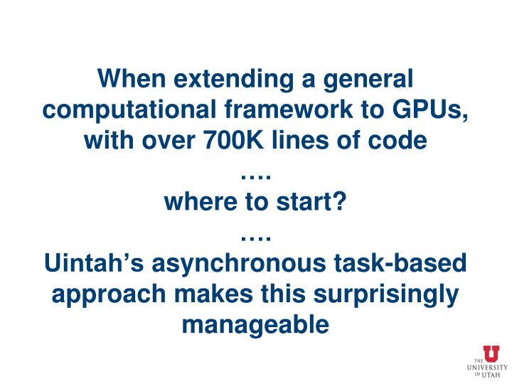 When extending a general computational framework to GPUs, with over 700K lines of code