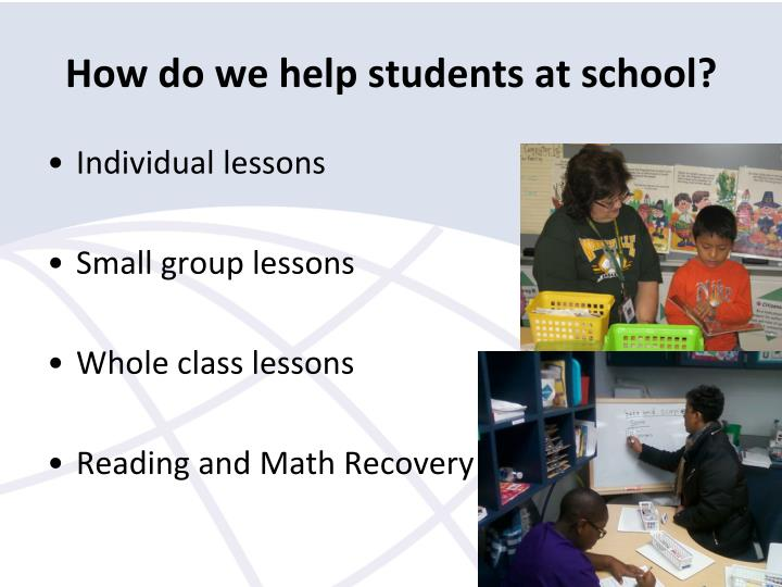 How do we help students at school?